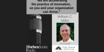 William C. Miller - Accelerating the practice of innovation